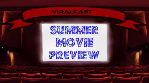 ViralCast #6: Summer Movie Preview