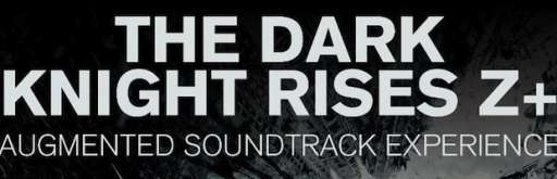 Featured App: 'The Dark Knight Rises' Z+ Augmented Soundtrack Experience